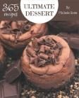 365 Ultimate Dessert Recipes: Let's Get Started with The Best Dessert Cookbook! Cover Image