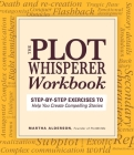 Plot Whisperer Workbook: Step-by-Step Exercises to Help You Create Compelling Stories Cover Image