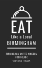 Eat Like a Local-Birmingham: Birmingham United Kingdom Food Guide Cover Image