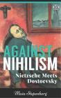 Against Nihilism: Nietzsche meets Dostoevsky Cover Image