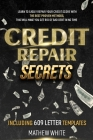 Credit Repair Secrets: Learn To Easily Repair Your Credit Score With The Best Proven Methods, That Will Make You Get Rid Of Bad Debt In No Ti Cover Image