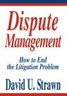 Dispute Management: How to End the Litigation Problem Cover Image