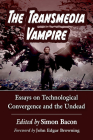 The Transmedia Vampire: Essays on Technological Convergence and the Undead Cover Image