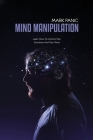 Mind Manipulation: Learn How To Control Your Emotions And Your Mind Cover Image