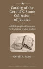 Catalog of the Gerald K. Stone Collection of Judaica: A Bibliographical Resource for Canadian Jewish Studies (North American Jewish Studies) Cover Image