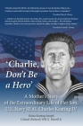 'Charlie, Don't Be a Hero': A Mother's Story of the Extraordinary Life of Her Son, U.S. Navy SEAL Charles Keating IV Cover Image