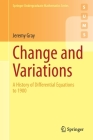 Change and Variations: A History of Differential Equations to 1900 (Springer Undergraduate Mathematics) Cover Image