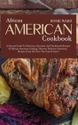 African American Cookbook: A Factual Guide to Delicious, Favourite and Traditional Recipes of African American Cooking Cover Image