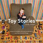 Toy Stories: Photos of Children from Around the World and Their Favorite Things Cover Image