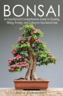 Bonsai: An Essential and Comprehensive Guide to Growing, Wiring, Pruning and Caring for Your Bonsai Tree Cover Image