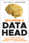 Becoming a Data Head: How to Think, Speak, and Understand Data Science, Statistics, and Machine Learning Cover Image