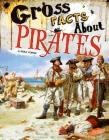 Gross Facts about Pirates (Gross History) Cover Image