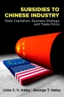 Subsidies to Chinese Industry: State Capitalism, Business Strategy, and Trade Policy Cover Image
