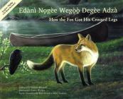 How the Fox Got His Crossed Legs / Edànì Nǫgèe Wegǫǫ Degèe Adzà Cover Image