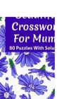 Beautiful Crossword Book For Mums: Take A Crossword Puzzles Journey With 80 Puzzles- The Best Gift Of Seniors Women And Mum's For Enriching And Nouris Cover Image