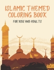 Islamic Themed Coloring Book For Kids and Adults: Ramadan Activities For Children, Toddlers all Boys and Girls! Color Mosques, Ramadan Decorations, La Cover Image