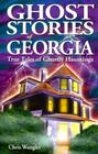 Ghost Stories of Georgia: True Tales of Ghostly Hauntings Cover Image