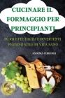 Cucinare Il Formaggio Per Principianti 50 Ricette Facili E Divertenti Per Uno Stile Di Vita Sano Cover Image