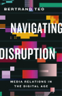 Navigating Disruption: Media Relations in the Digital Age Cover Image