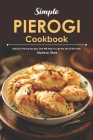Simple Pierogi Cookbook: Delicious Pierogi Recipes That Will Help You Be the Life of The Party Cover Image