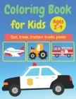 Coloring Book For kids: Ages 2-4 Cars, trains, tractors, trucks, helicopter coloring book Cover Image