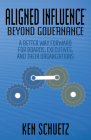 Aligned Influence(r) Beyond Governance: A Better Way Forward for Boards, Executives, and Their Organizations Cover Image