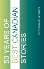 Fifty Years of Best Canadian Stories Cover Image