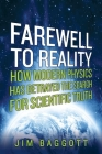Farewell to Reality: How Modern Physics has Betrayed the Search for Scientific Truth Cover Image