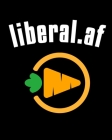 Liberal.af: Homesteading Journal - Log Book To Record Daily Goals, Priorities & Results With Backyard Farming, Home Steading & Squ Cover Image