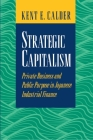 Strategic Capitalism: Private Business and Public Purpose in Japanese Industrial Finance Cover Image