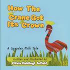 How the Crane Got Its Crown: A Ugandan Folk Tale Cover Image