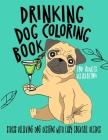 Drinking Dog Coloring Book: A Fun Coloring Gift Book for Party Lovers & Adults Relaxation with Stress Relieving Dog Designs, Quick and Easy Cockta Cover Image