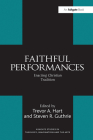 Faithful Performances: Enacting Christian Tradition (Routledge Studies in Theology) Cover Image