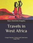 Travels in West Africa: Congo Francais, Corisco and Cameroons: Large Print Cover Image