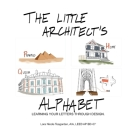 The Little Architect's Alphabet: Learning your letters through design Cover Image