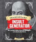 Shakespeare Insult Generator: Mix and Match More than 150,000 Insults in the Bard's Own Words (Shakespeare for Kids, Shakespeare Gifts, William Shakespeare) Cover Image
