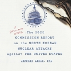 The 2020 Commission Report on the North Korean Nuclear Attacks Against the United States Lib/E Cover Image