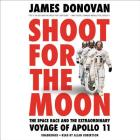 Shoot for the Moon: The Space Race and the Extraordinary Voyage of Apollo 11 Cover Image