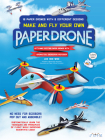 Make and Fly Your Own Paper Drone: 18 Paper Drones with 9 Different Designs Cover Image
