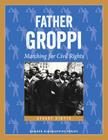 Father Groppi: Marching for Civil Rights (Badger Biographies Series) Cover Image