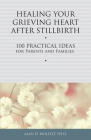 Healing Your Grieving Heart After Stillbirth: 100 Practical Ideas for Parents and Families Cover Image