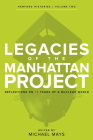 Legacies of the Manhattan Project: Reflections on 75 Years of a Nuclear World Cover Image