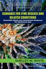 Cannabis for Lyme Disease & Related Conditions: Scientific Basis and Anecdotal Evidence for Medicinal Use Cover Image