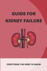 Guide For Kidney Failure: Everything You Need To Know: Diet For Kidney Disease Cover Image