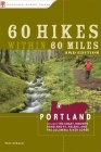 60 Hikes Within 60 Miles: Portland: Including the Coast, Mounts Hood and St. Helens, and the Columbia River Gorge Cover Image