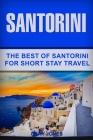 Santorini: The Best Of Santorini For Short Stay Travel Cover Image