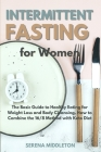 Intermittent Fasting for Women: The Basic Guide to Healthy Eating for Weight Loss and Body Cleansing. How to Combine the 16/8 Method with Keto Diet Cover Image