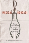 Medical Bondage: Race, Gender, and the Origins of American Gynecology Cover Image