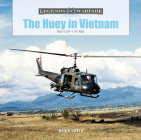 The Huey in Vietnam: Bell's Uh-1 at War (Legends of Warfare: Aviation #45) Cover Image