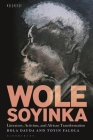 Wole Soyinka: Literature, Activism, and African Transformation Cover Image